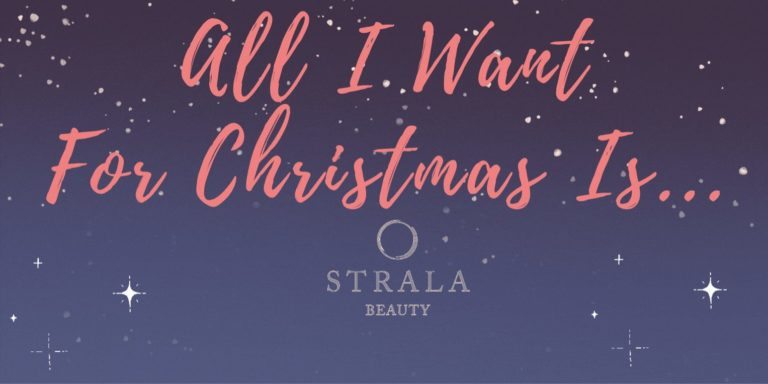 All I Want For Christmas is Strala Beauty